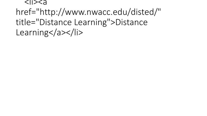 "<li><a href=""http://www.nwacc.edu/disted/"" title=""Distance Learning"">Distance Learning</a></li>"