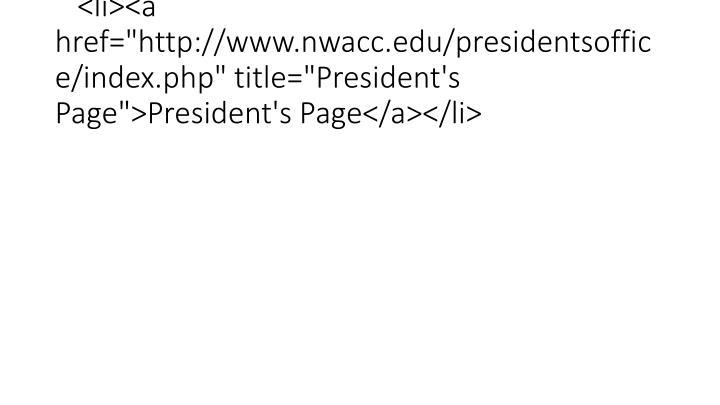 "<li><a href=""http://www.nwacc.edu/presidentsoffice/index.php"" title=""President's Page"">President's Page</a></li>"