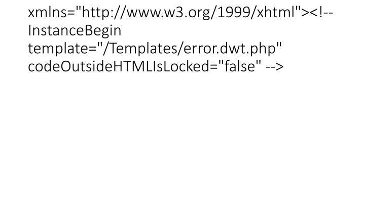 "<html xmlns=""http://www.w3.org/1999/xhtml""><!-- InstanceBegin template=""/Templates/error.dwt.php"" codeOutsideHTMLIsLocked=""false"" -->"