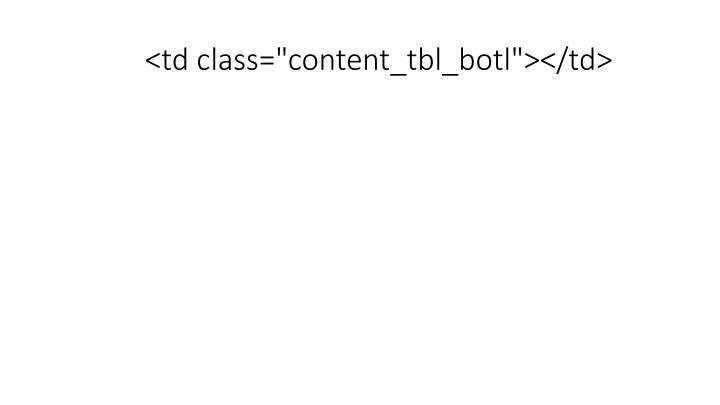 """<td class=""""content_tbl_botl""""></td>"""