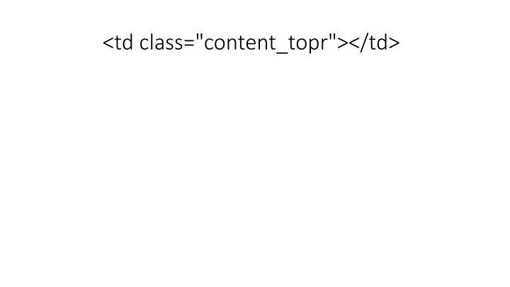 "<td class=""content_topr""></td>"