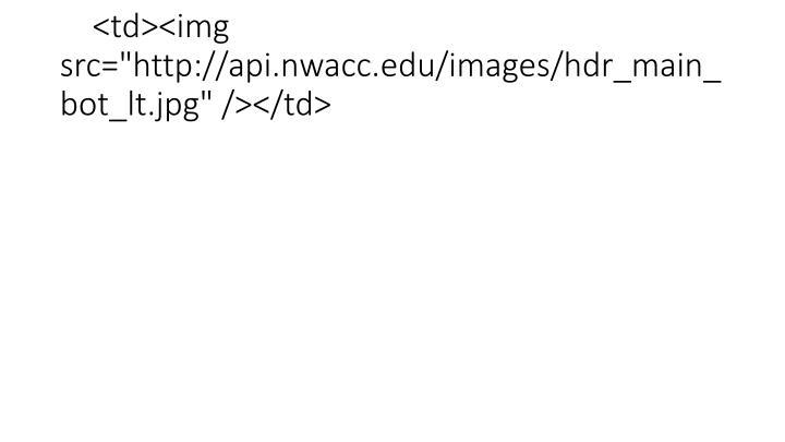 "<td><img src=""http://api.nwacc.edu/images/hdr_main_bot_lt.jpg"" /></td>"