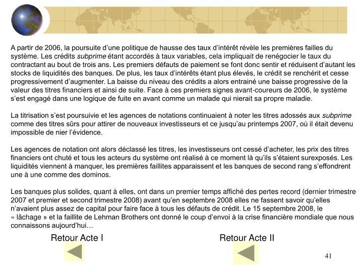 A partir de 2006, la poursuite d'une politique de hausse des taux d'intérêt révèle les premières failles du système. Les crédits