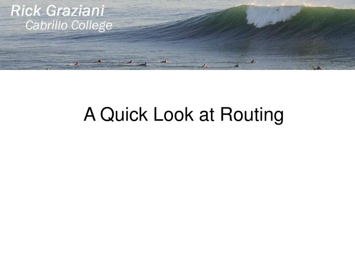 A Quick Look at Routing