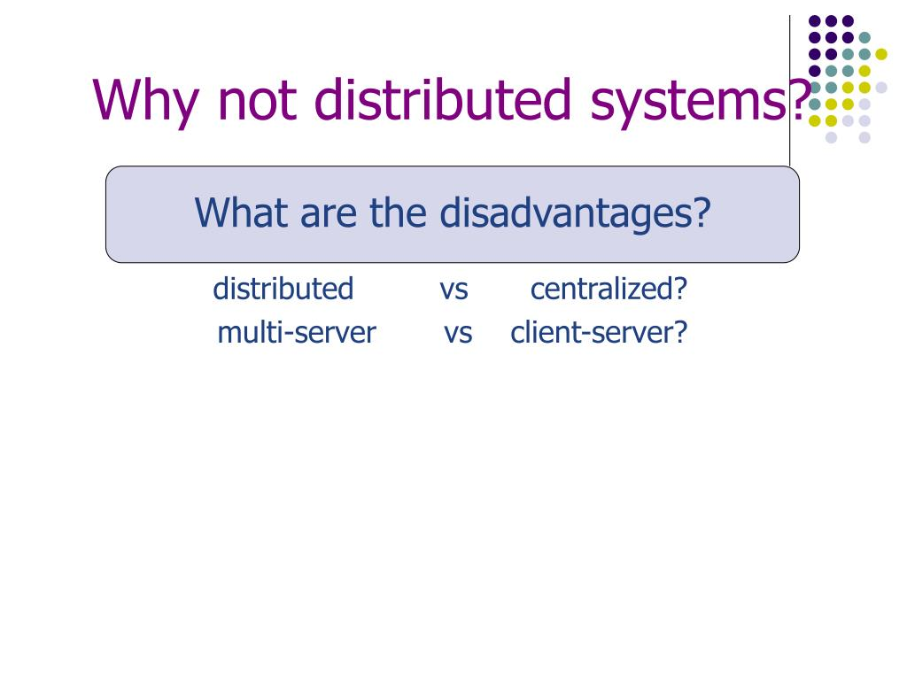 Why not distributed systems?