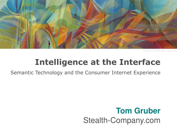 Intelligence at the interface semantic technology and the consumer internet experience