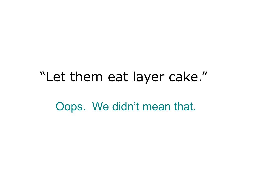 """Let them eat layer cake."""