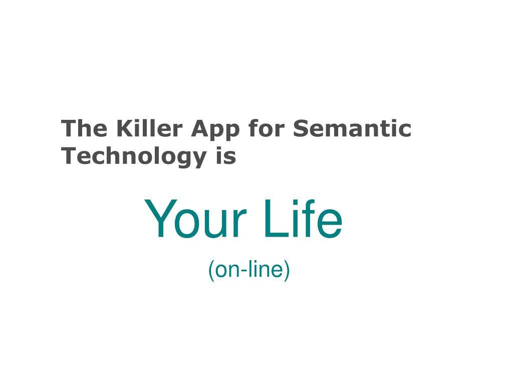 The Killer App for Semantic Technology is