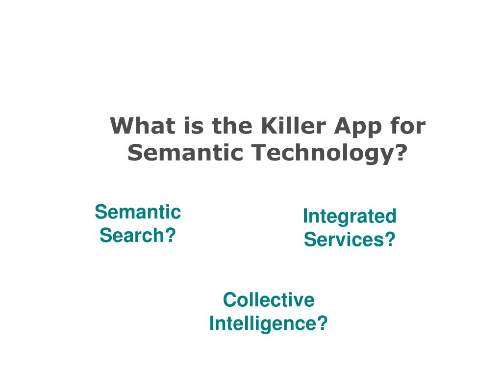 What is the Killer App for Semantic Technology?