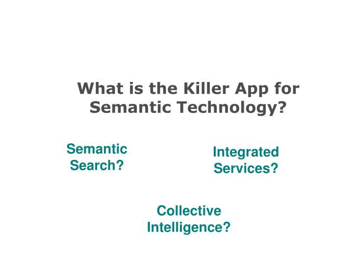 What is the killer app for semantic technology