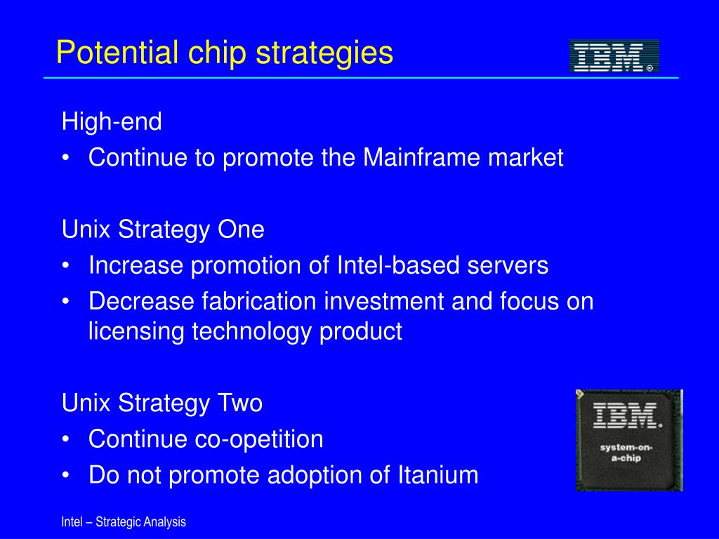Potential chip strategies