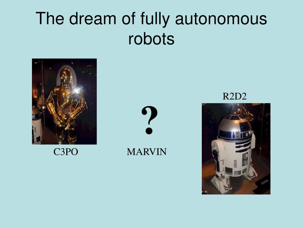 The dream of fully autonomous robots