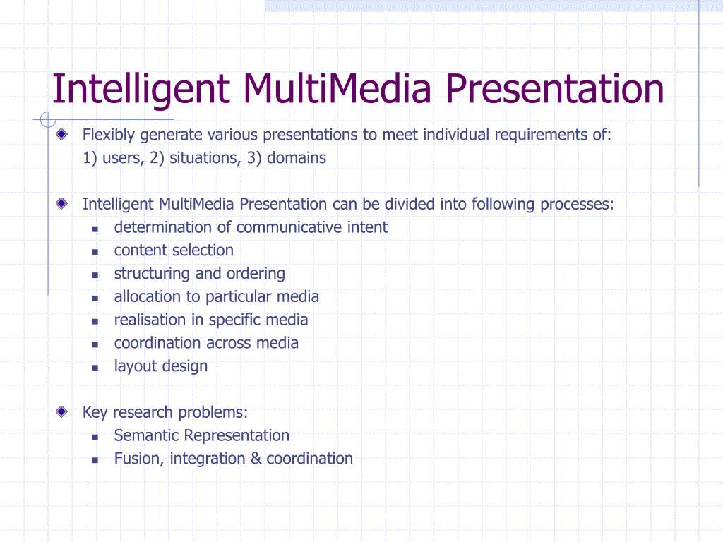 Intelligent MultiMedia Presentation