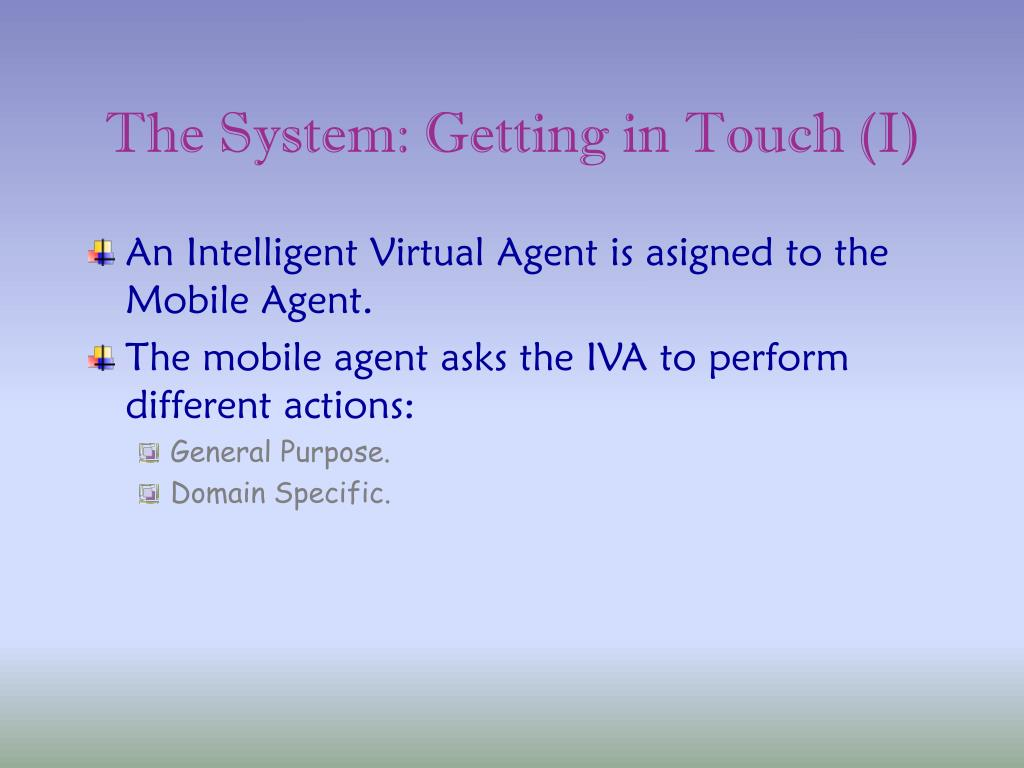 The System: Getting in Touch (I)