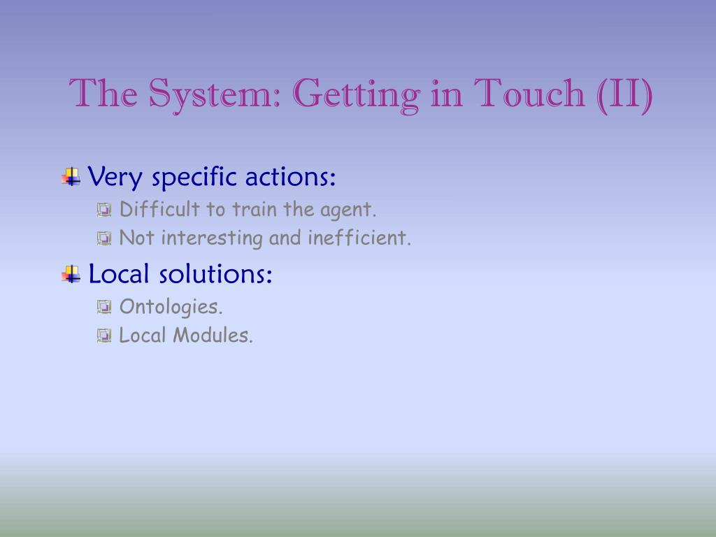 The System: Getting in Touch (II)