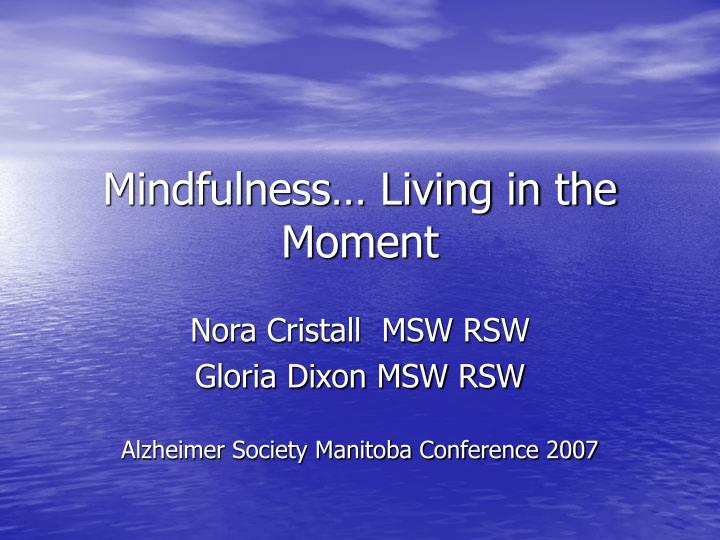 Mindfulness living in the moment