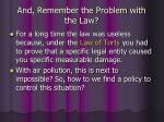 and remember the problem with the law