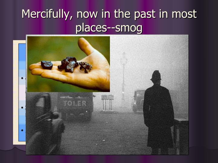 Mercifully, now in the past in most places--smog