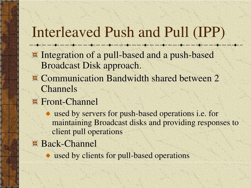 Interleaved Push and Pull (IPP)