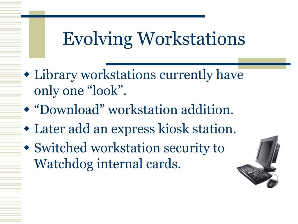Evolving Workstations
