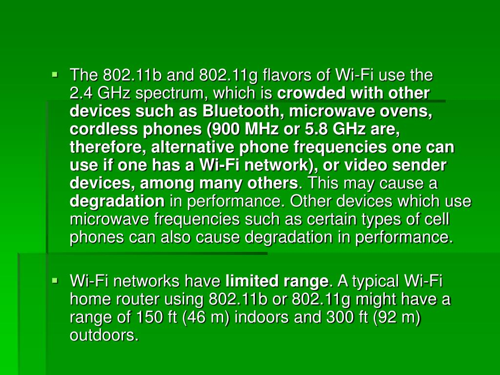 The 802.11b and 802.11g flavors of Wi-Fi use the 2.4 GHz spectrum, which is
