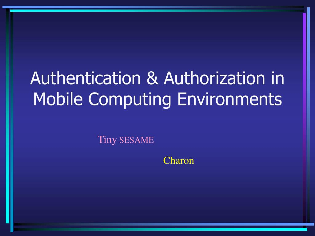 Authentication & Authorization in Mobile Computing Environments