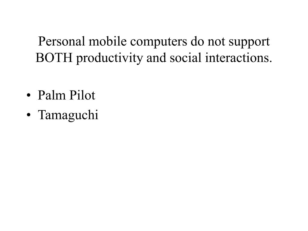 Personal mobile computers do not support BOTH productivity and social interactions.