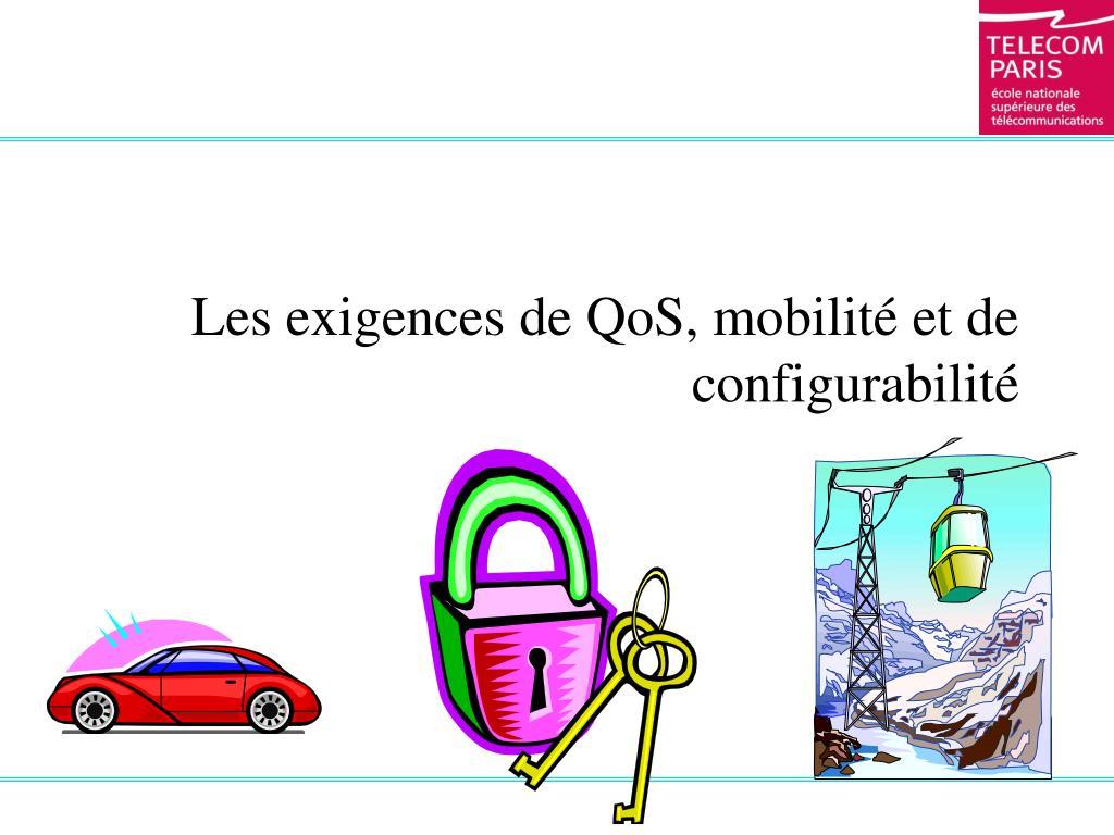Les exigences de QoS, mobilité et de configurabilité