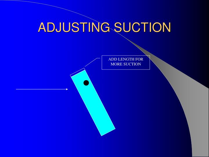ADJUSTING SUCTION