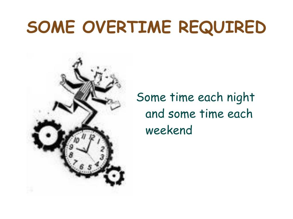 SOME OVERTIME REQUIRED