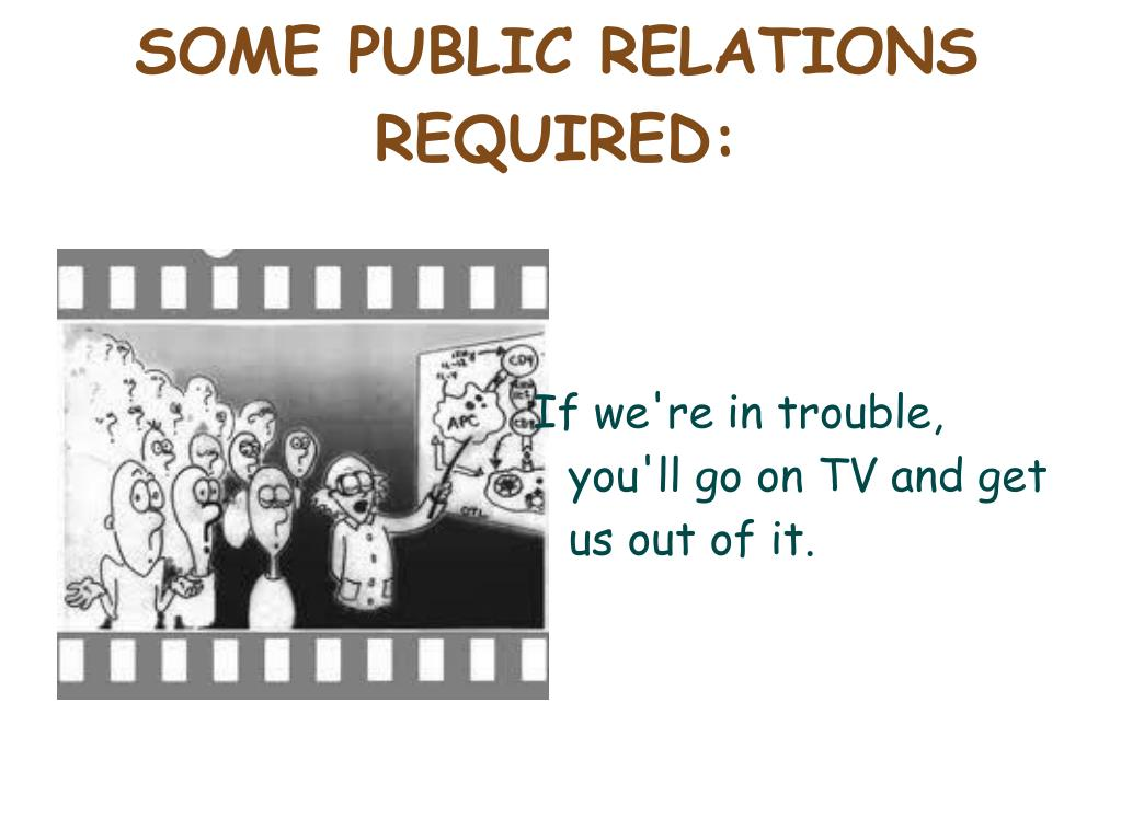 SOME PUBLIC RELATIONS REQUIRED: