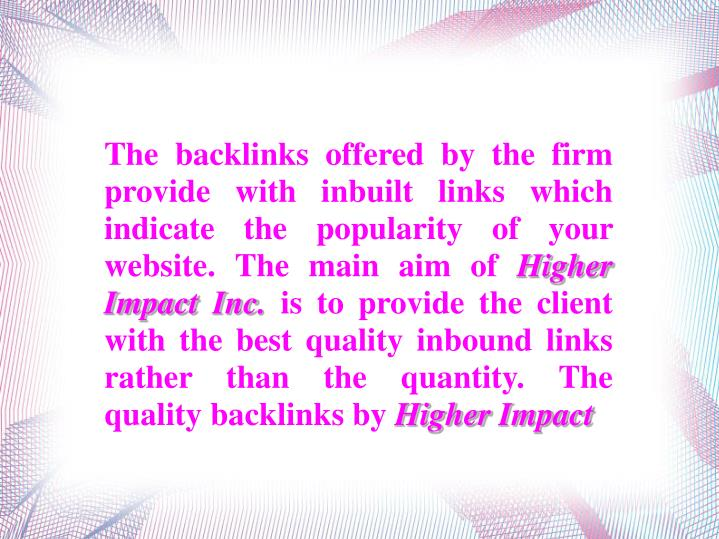 The backlinks offered by the firm provide with inbuilt links which indicate the popularity of your w...