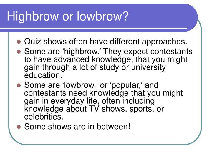 Highbrow or lowbrow?
