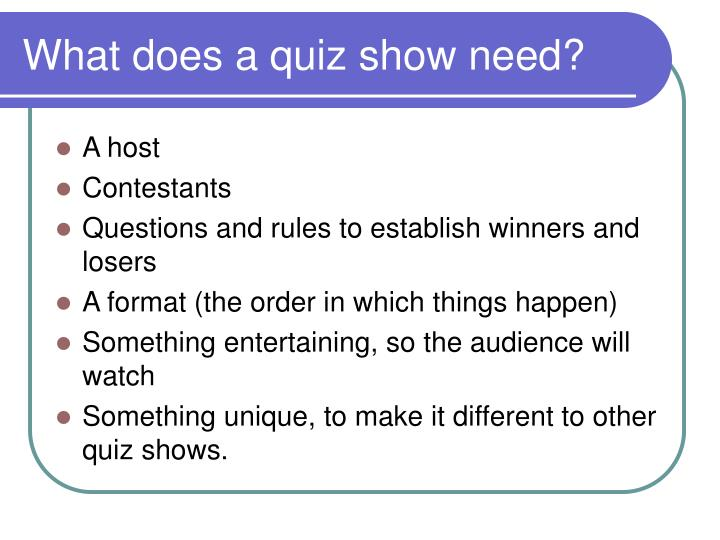 What does a quiz show need?