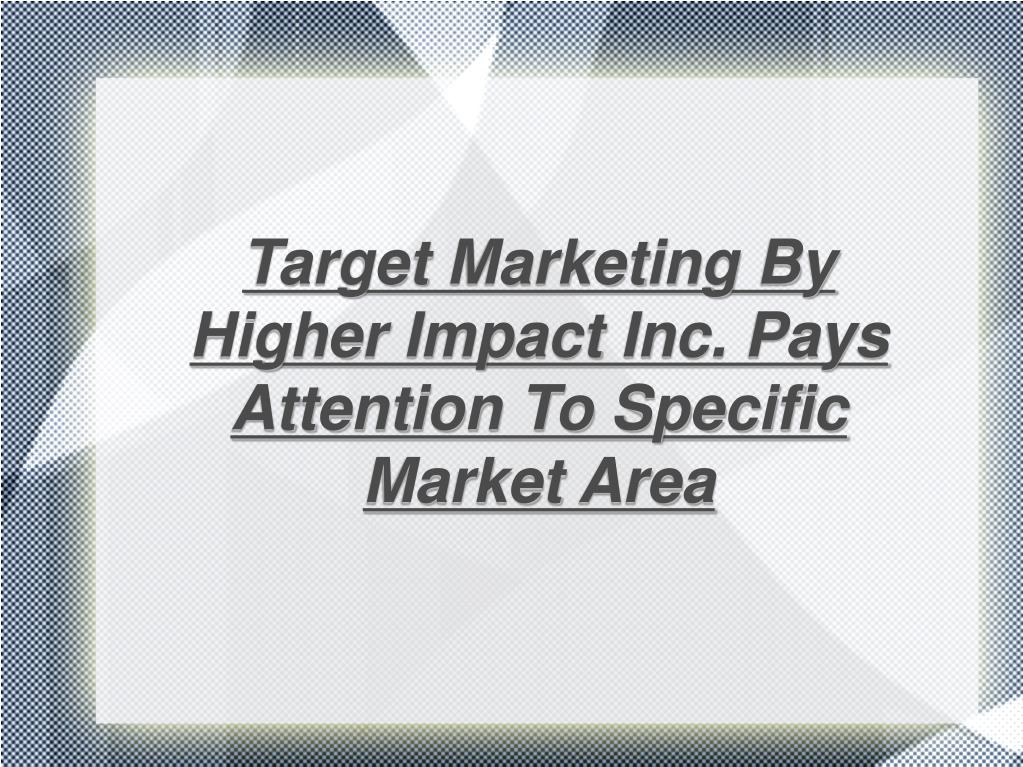 Target Marketing By Higher Impact Inc. Pays Attention To Specific Market Area