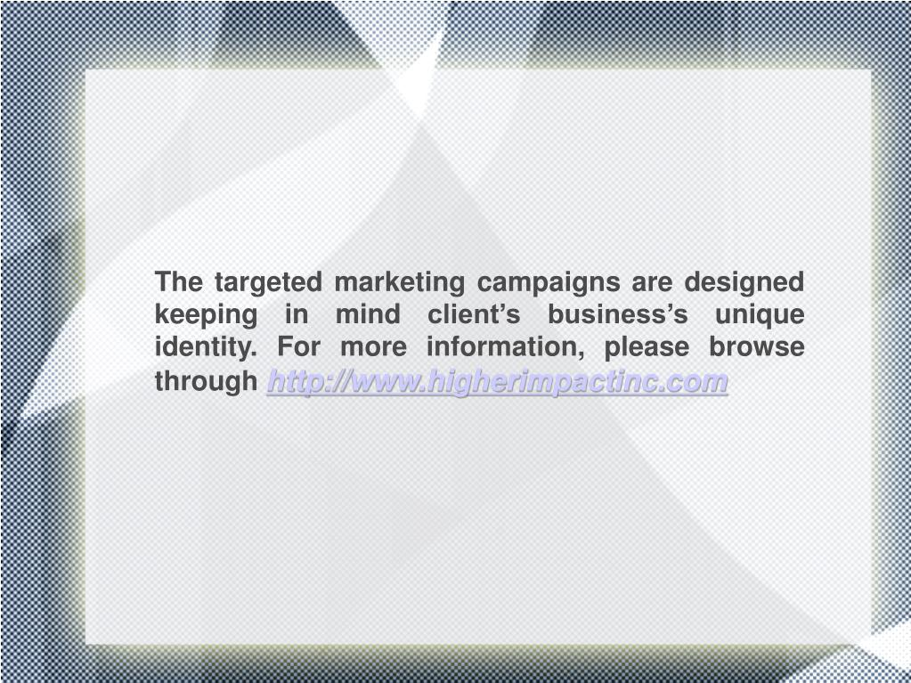 The targeted marketing campaigns are designed keeping in mind client's business's unique identity. For more information, please browse through