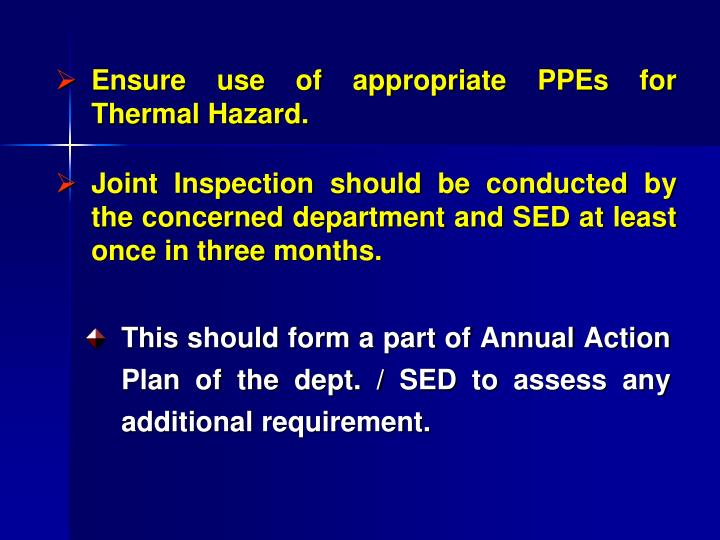 Ensure use of appropriate PPEs for Thermal Hazard.