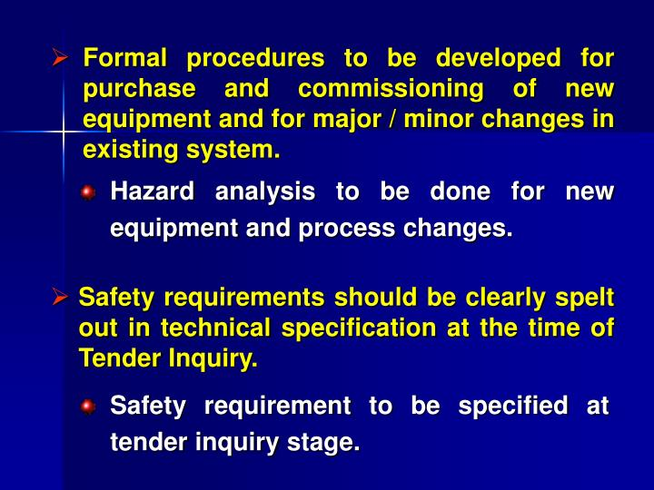 Formal procedures to be developed for purchase and commissioning of new equipment and for major / minor changes in existing system.