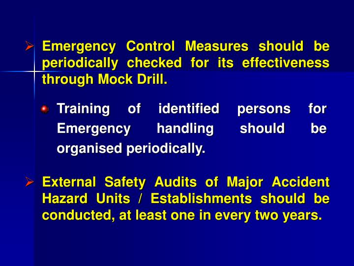 Emergency Control Measures should be periodically checked for its effectiveness through Mock Drill.