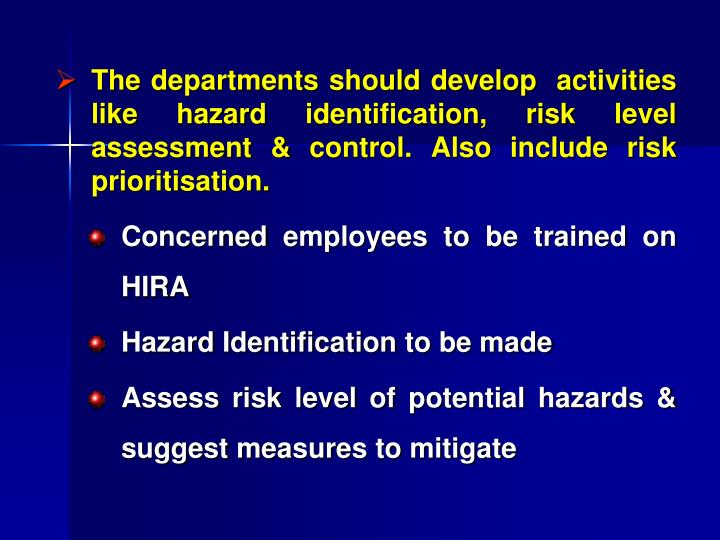 The departments should develop  activities like hazard identification, risk level assessment & control. Also include risk prioritisation.
