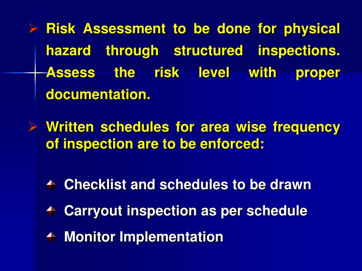 Risk Assessment to be done for physical hazard through structured inspections. Assess the risk level with proper documentation.