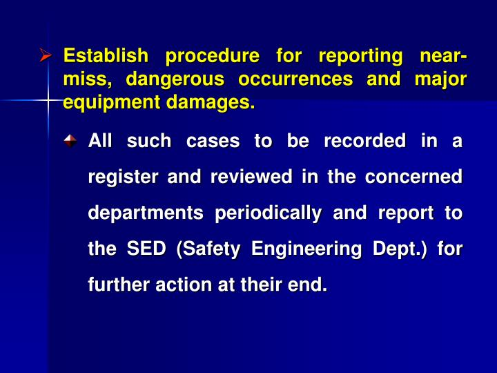 Establish procedure for reporting near-miss, dangerous occurrences and major equipment damages.