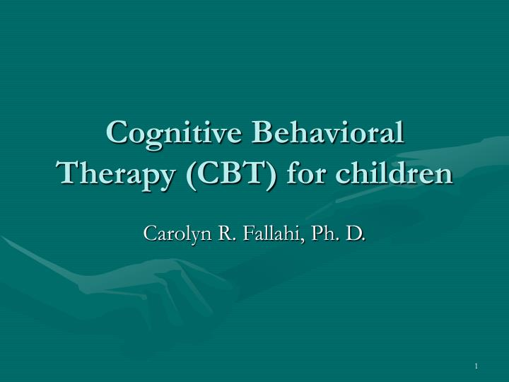 PPT - Cognitive Behavioral Therapy (CBT) for children ...