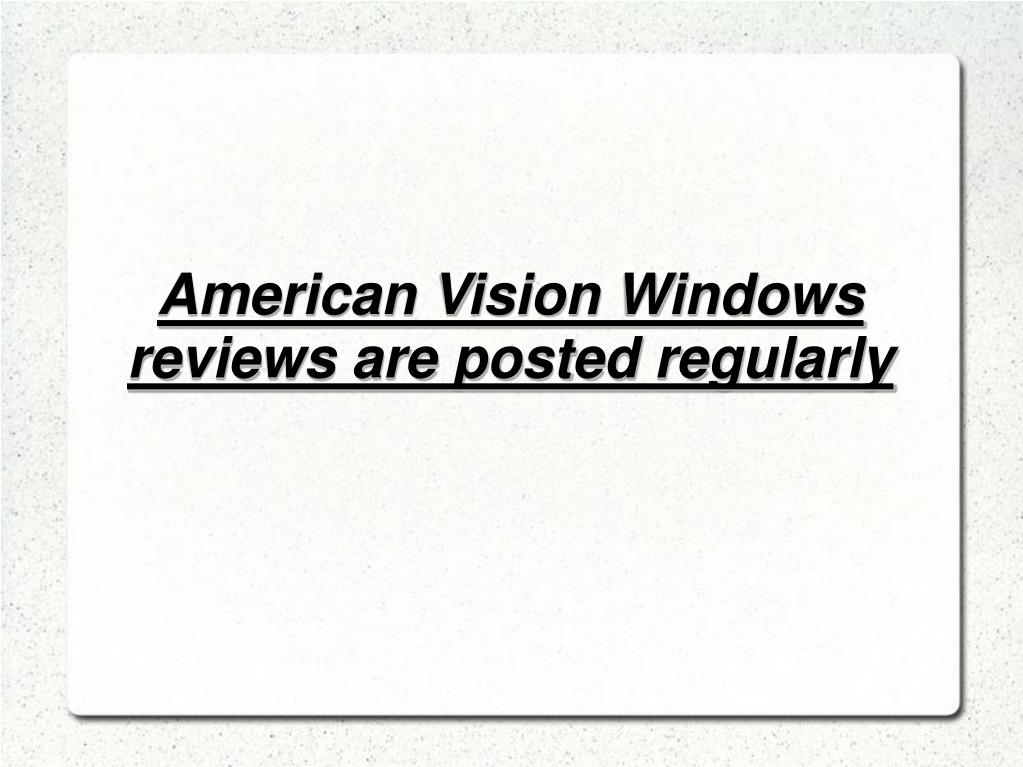 American Vision Windows reviews are posted regularly