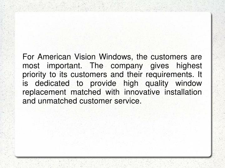 For American Vision Windows, the customers are most important. The company gives highest priority to...