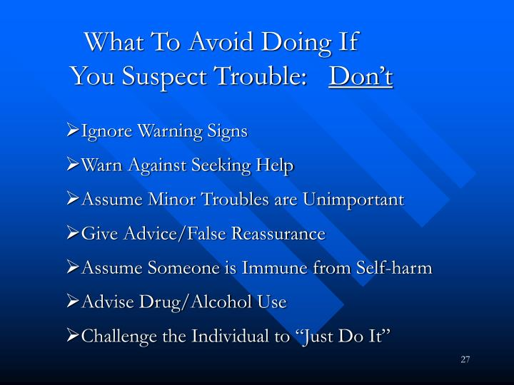 What To Avoid Doing If                         You Suspect Trouble: