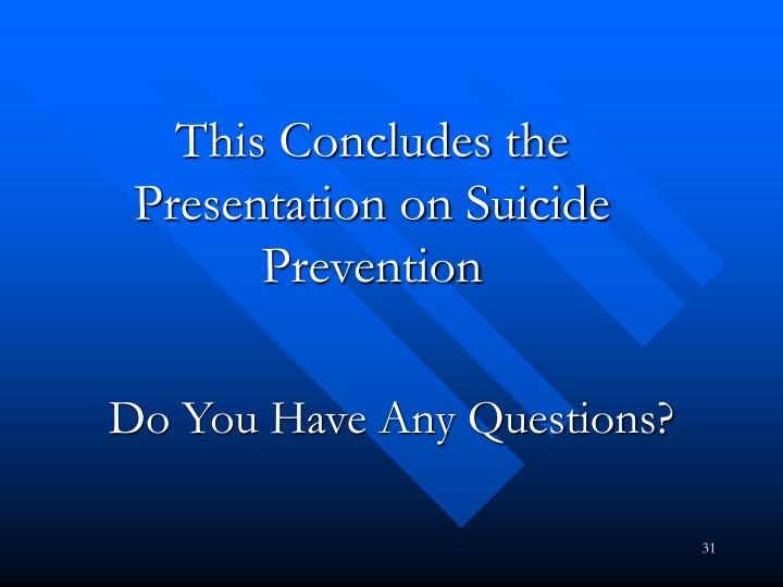 This Concludes the Presentation on Suicide Prevention
