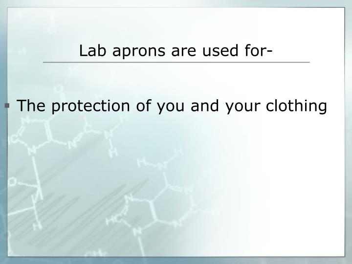 Lab aprons are used for-