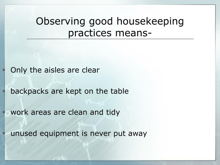 Observing good housekeeping