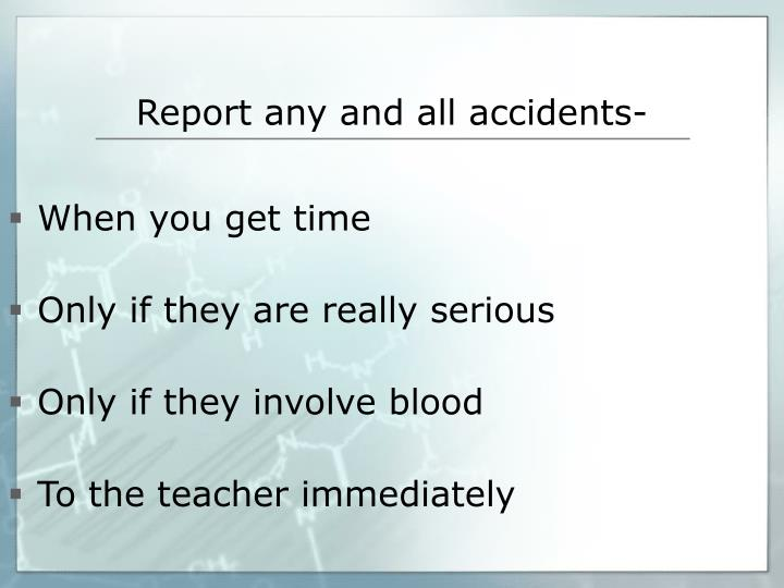 Report any and all accidents-